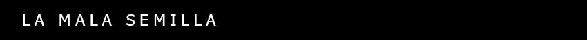 la-mala-semilla